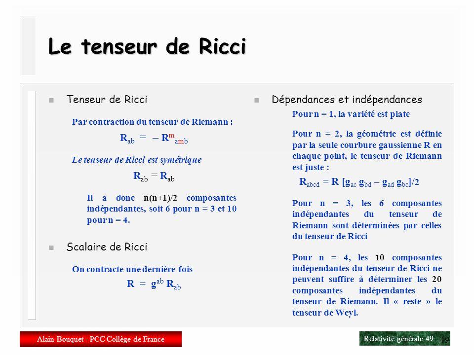 Relativité générale 48 Alain Bouquet - PCC Collège de France 48 Le tenseur de Riemann (enfin la fin !) Et avec une métrique g ? Avec la connexion de C