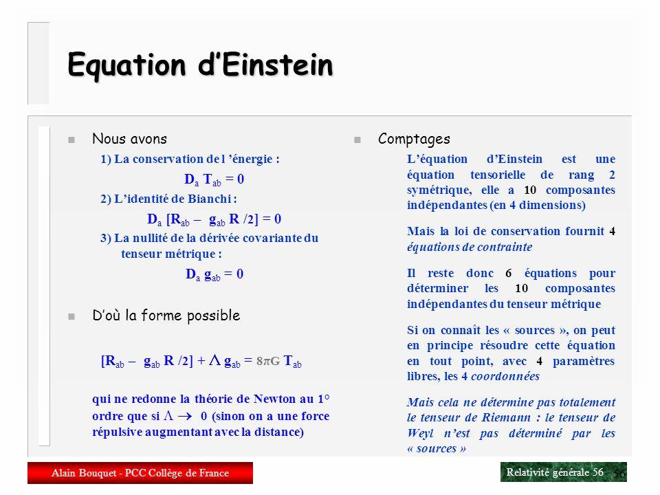 Relativité générale 55 Alain Bouquet - PCC Collège de France 55 Premiers essais n Courbure = matière n Proposition de Nordström (1913) Construire la t