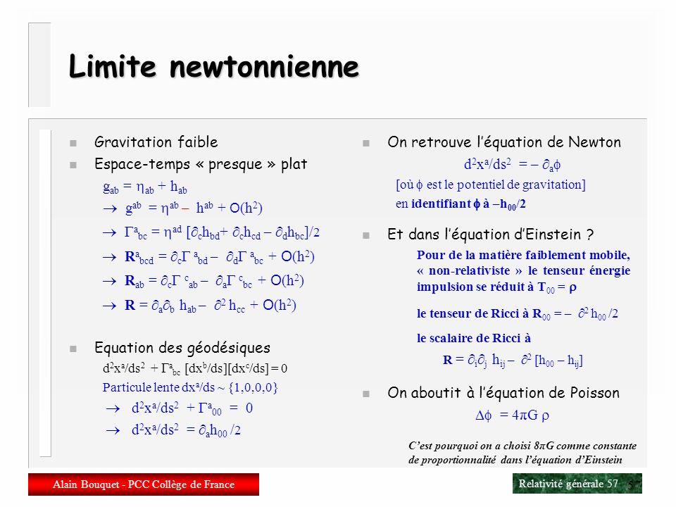 Relativité générale 56 Alain Bouquet - PCC Collège de France 56 Equation dEinstein n Nous avons 1) La conservation de l énergie : D a T ab = 0 2) Lide