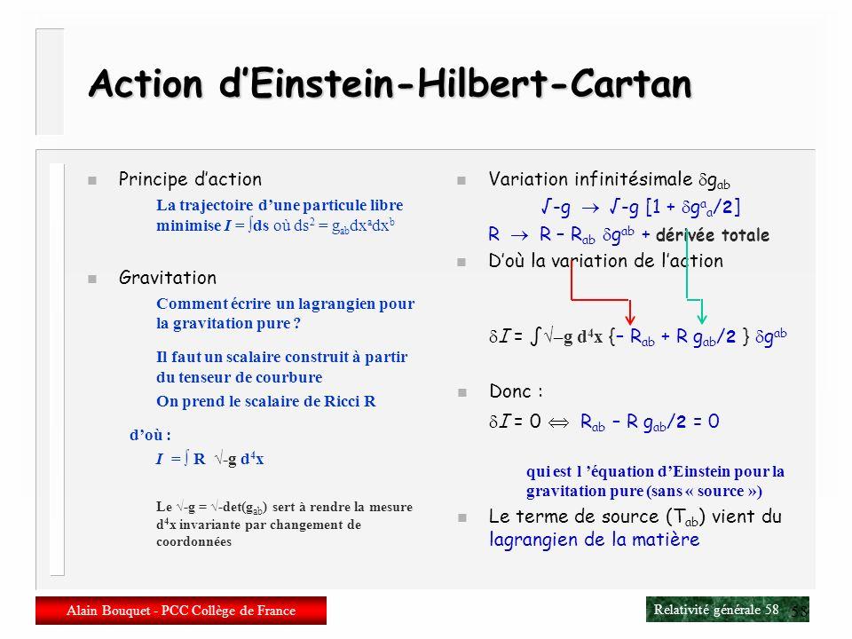 Relativité générale 57 Alain Bouquet - PCC Collège de France 57 Limite newtonnienne n Gravitation faible n Espace-temps « presque » plat g ab = ab + h