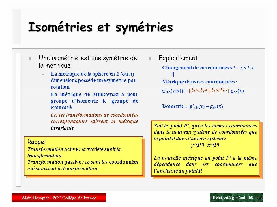 Relativité générale 59 Alain Bouquet - PCC Collège de France 59 Isométries n Une isométrie est une application entre deux espaces métriques qui préser