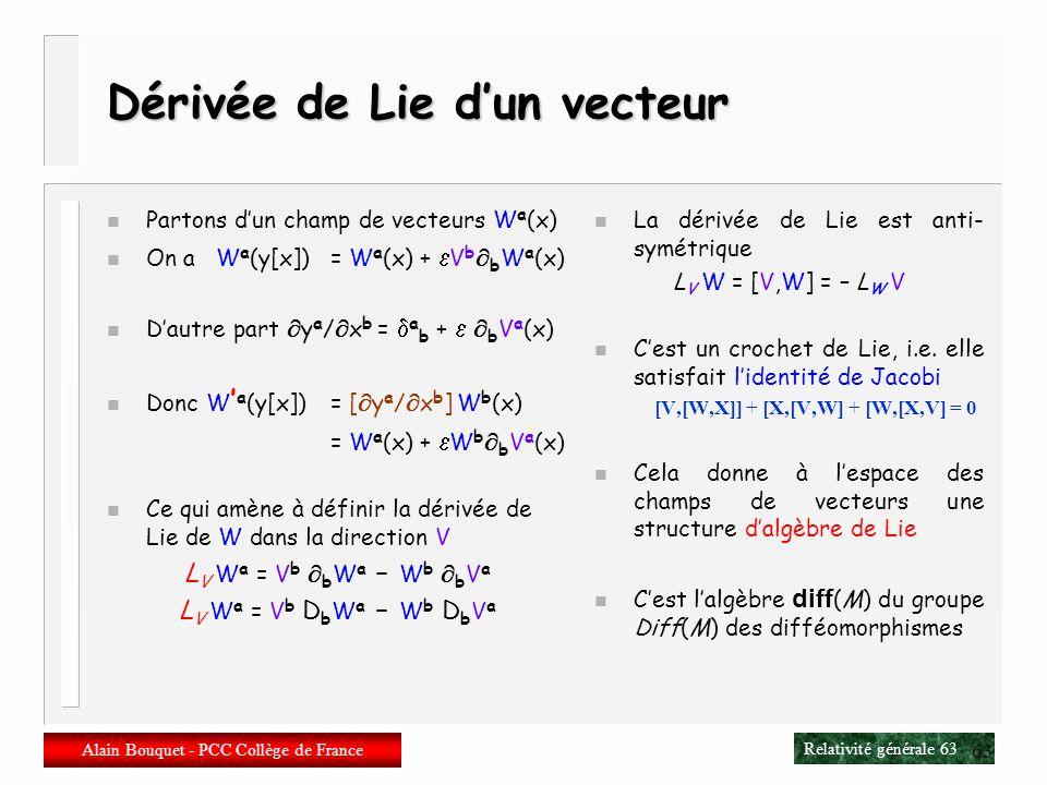 Relativité générale 62 Alain Bouquet - PCC Collège de France 62 Dérivée de Lie n Symétrie continue n Transformation infinitésimale La variété est iden