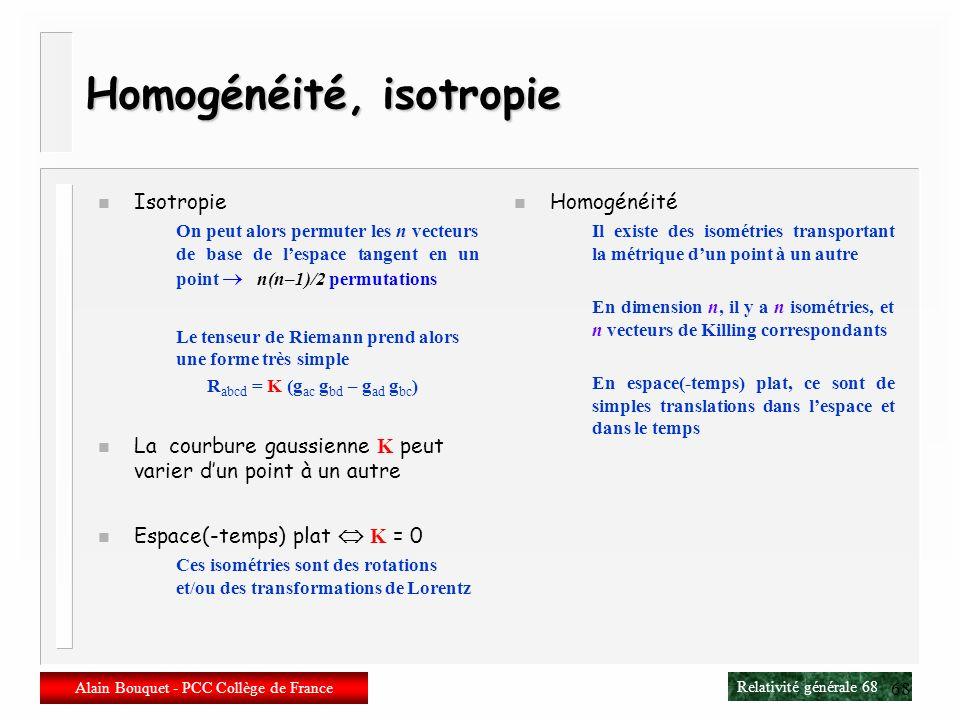 Relativité générale 67 Alain Bouquet - PCC Collège de France 67 Espaces symétriques n On ne connaît pas beaucoup de solutions exactes de l équation dE