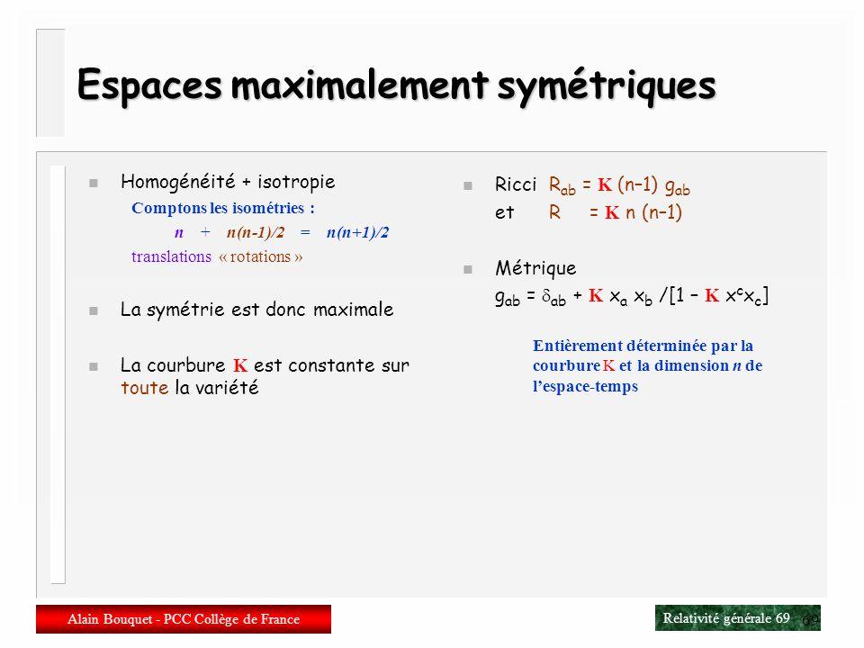 Relativité générale 68 Alain Bouquet - PCC Collège de France 68 Homogénéité, isotropie n Isotropie On peut alors permuter les n vecteurs de base de le