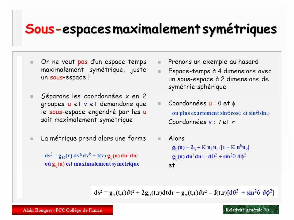 Relativité générale 69 Alain Bouquet - PCC Collège de France 69 Espaces maximalement symétriques n Homogénéité + isotropie Comptons les isométries : n