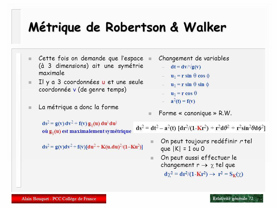Relativité générale 71 Alain Bouquet - PCC Collège de France 71 Métrique de Schwarzschild n Elle découle immédiatement de n Solution statique de léqua