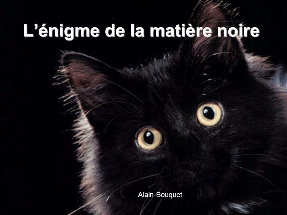 Alain Bouquet CNRS & Paris7 Lénigme de la matière noire42/48 Triangle cosmique Rayonnement cosmologique Supernovae Amas et galaxies Energie de la matière (E=mc 2 ) Energie noire ou constante cosmologique Courbure de lespace Courbure nulle Energie noire 70% Matière 30%