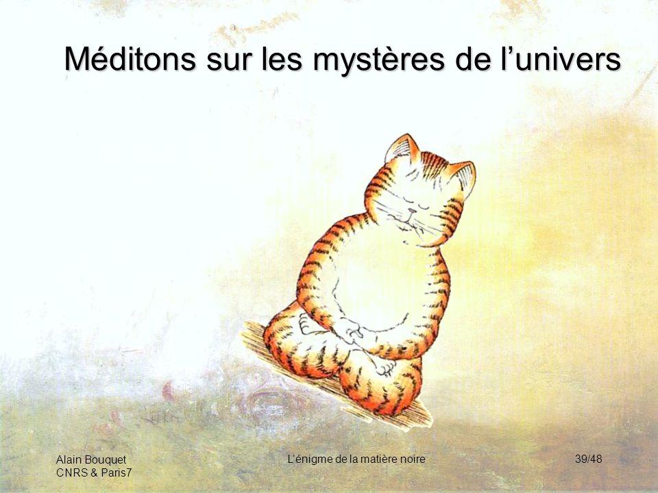 Alain Bouquet CNRS & Paris7 Lénigme de la matière noire39/48 Méditons sur les mystères de lunivers
