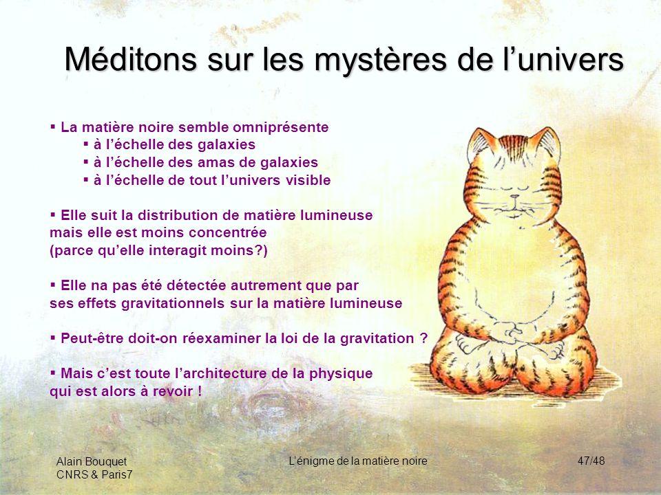 Alain Bouquet CNRS & Paris7 Lénigme de la matière noire47/48 Méditons sur les mystères de lunivers La matière noire semble omniprésente à léchelle des