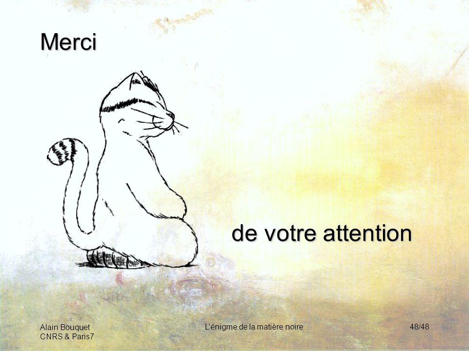 Alain Bouquet CNRS & Paris7 Lénigme de la matière noire48/48 Merci de votre attention