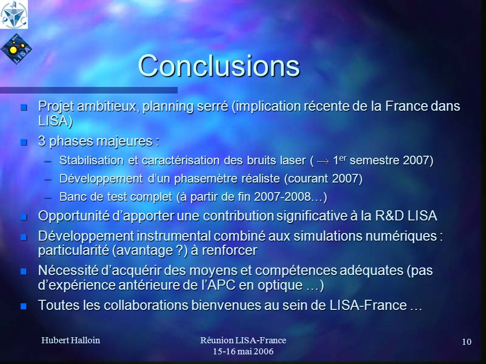 Hubert HalloinRéunion LISA-France 15-16 mai 2006 10 Conclusions n Projet ambitieux, planning serré (implication récente de la France dans LISA) n 3 ph