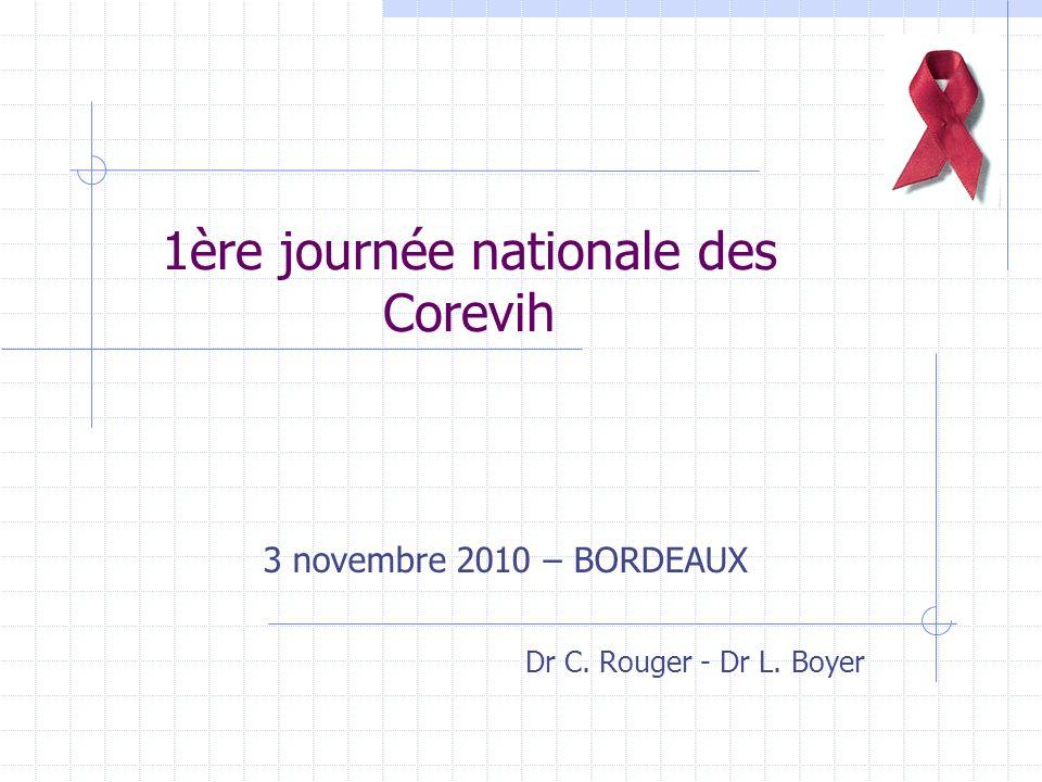 1ère journée nationale des Corevih 3 novembre 2010 – BORDEAUX Dr C. Rouger - Dr L. Boyer