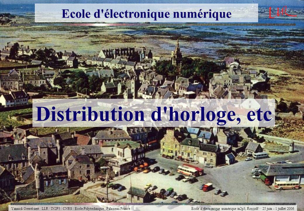 Yannick Geerebaert LLR / IN2P3 / CNRS / Ecole Polytechnique Palaiseau FranceEcole délectronique numérique in2p3, Roscoff 25 juin - 1 juillet 2006 Dist