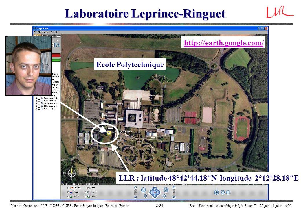 Yannick Geerebaert LLR / IN2P3 / CNRS / Ecole Polytechnique Palaiseau FranceEcole délectronique numérique in2p3, Roscoff 25 juin - 1 juillet 2006 2/34