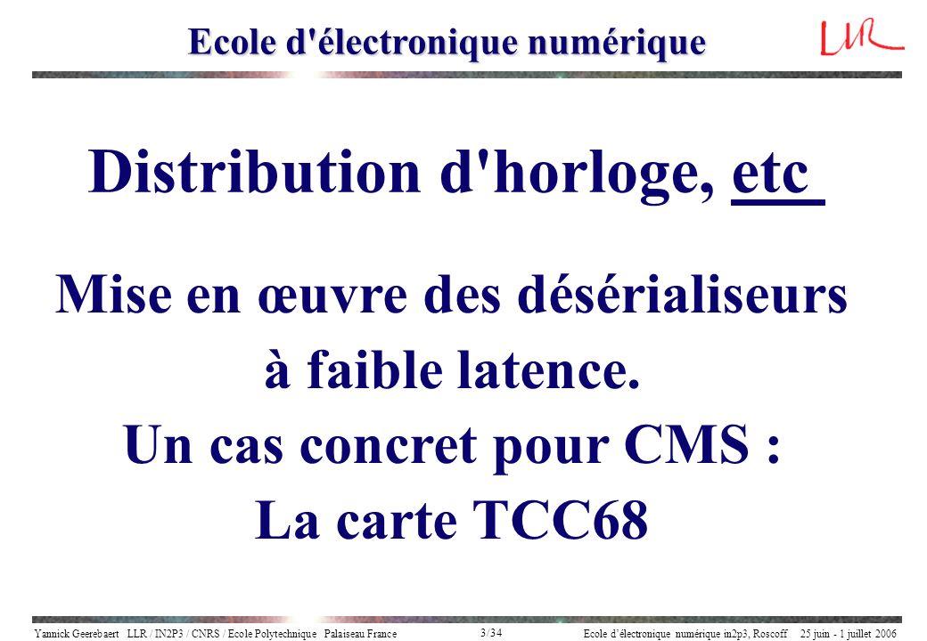 Yannick Geerebaert LLR / IN2P3 / CNRS / Ecole Polytechnique Palaiseau FranceEcole délectronique numérique in2p3, Roscoff 25 juin - 1 juillet 2006 3/34