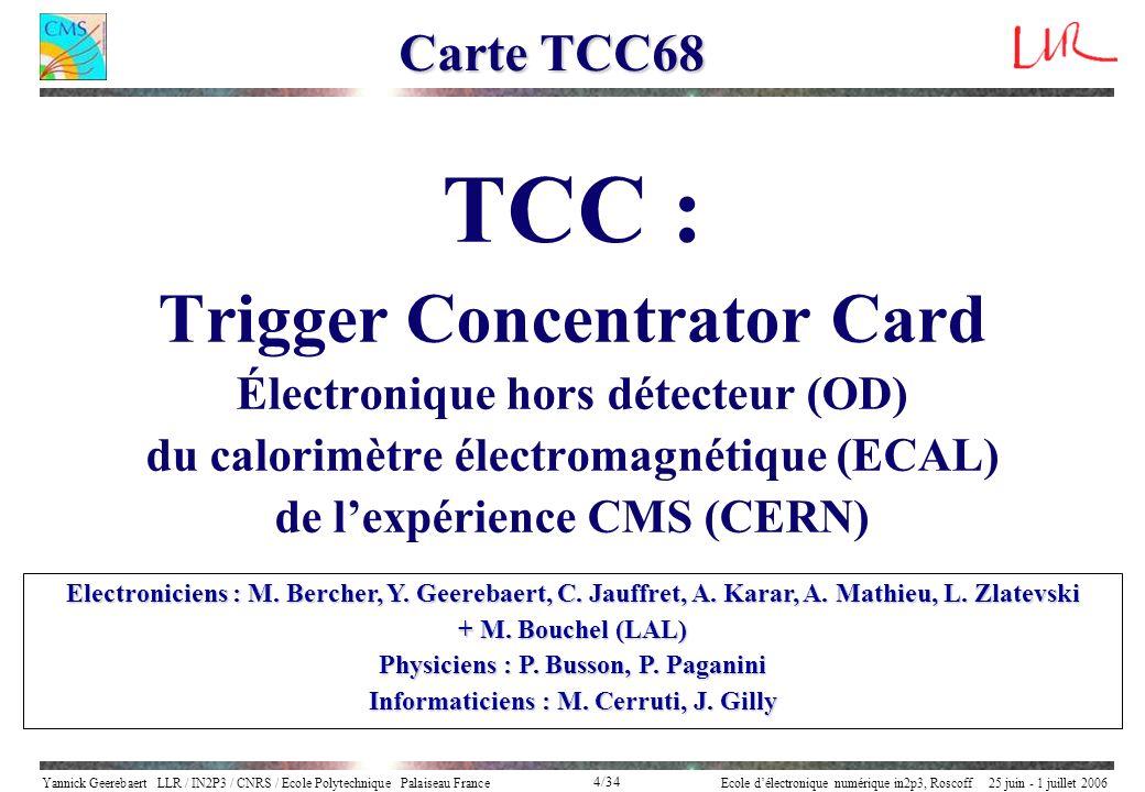 Yannick Geerebaert LLR / IN2P3 / CNRS / Ecole Polytechnique Palaiseau FranceEcole délectronique numérique in2p3, Roscoff 25 juin - 1 juillet 2006 4/34