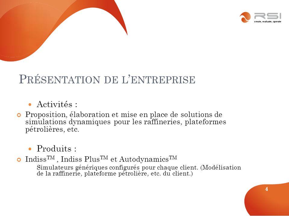 P RÉSENTATION DE L ENTREPRISE Activités : Proposition, élaboration et mise en place de solutions de simulations dynamiques pour les raffineries, plate