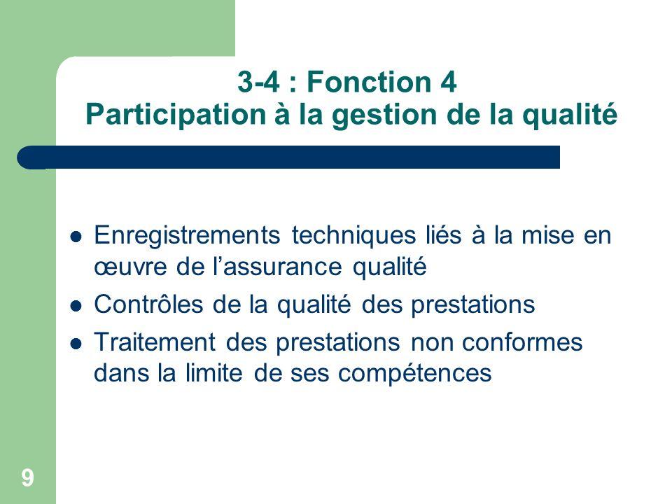 10 3-5 : Fonction 5 : Service et communication Collecte et transmission des informations susceptibles daméliorer la qualité du service Relations professionnelles internes et externes à lentreprise