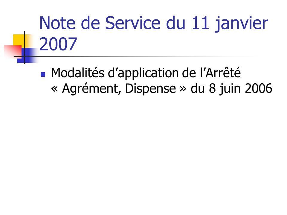 Note de Service du 11 janvier 2007 Modalités dapplication de lArrêté « Agrément, Dispense » du 8 juin 2006