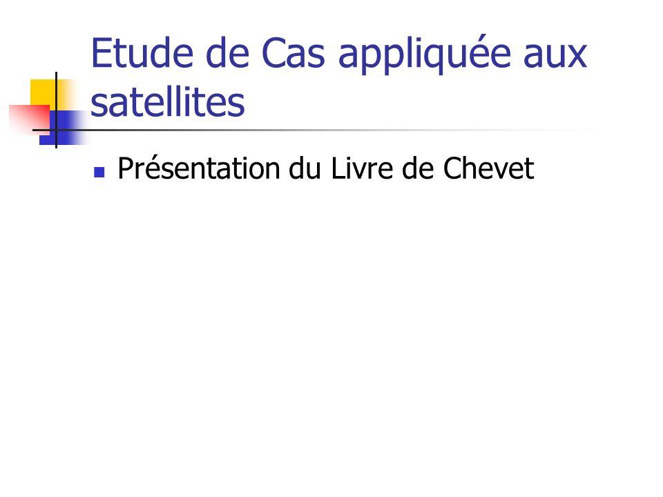 Etude de Cas appliquée aux satellites Présentation du Livre de Chevet