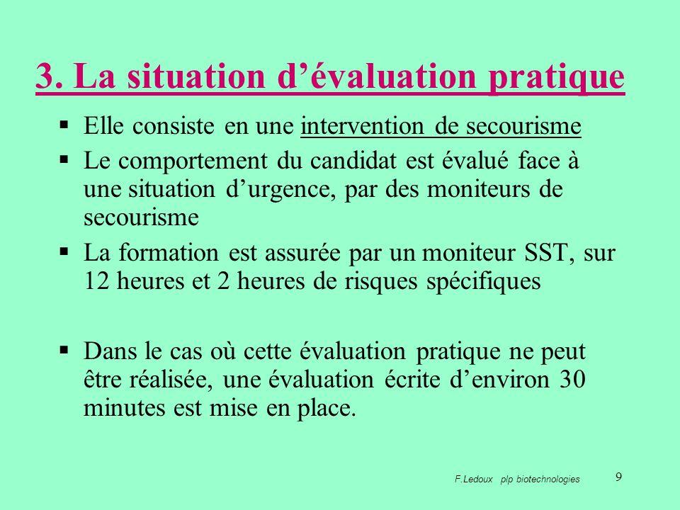 9 3. La situation dévaluation pratique Elle consiste en une intervention de secourisme Le comportement du candidat est évalué face à une situation dur