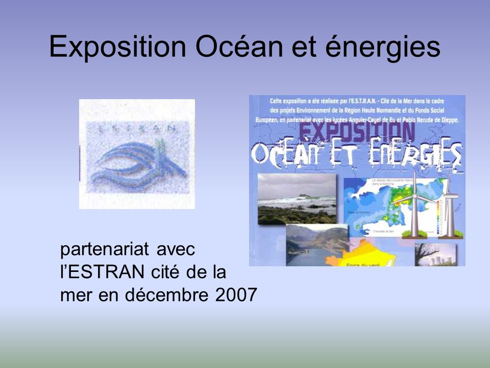 Exposition Océan et énergies partenariat avec lESTRAN cité de la mer en décembre 2007