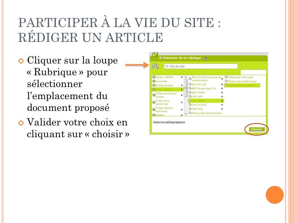 PARTICIPER À LA VIE DU SITE : RÉDIGER UN ARTICLE Cliquer sur la loupe « Rubrique » pour sélectionner lemplacement du document proposé Valider votre choix en cliquant sur « choisir »