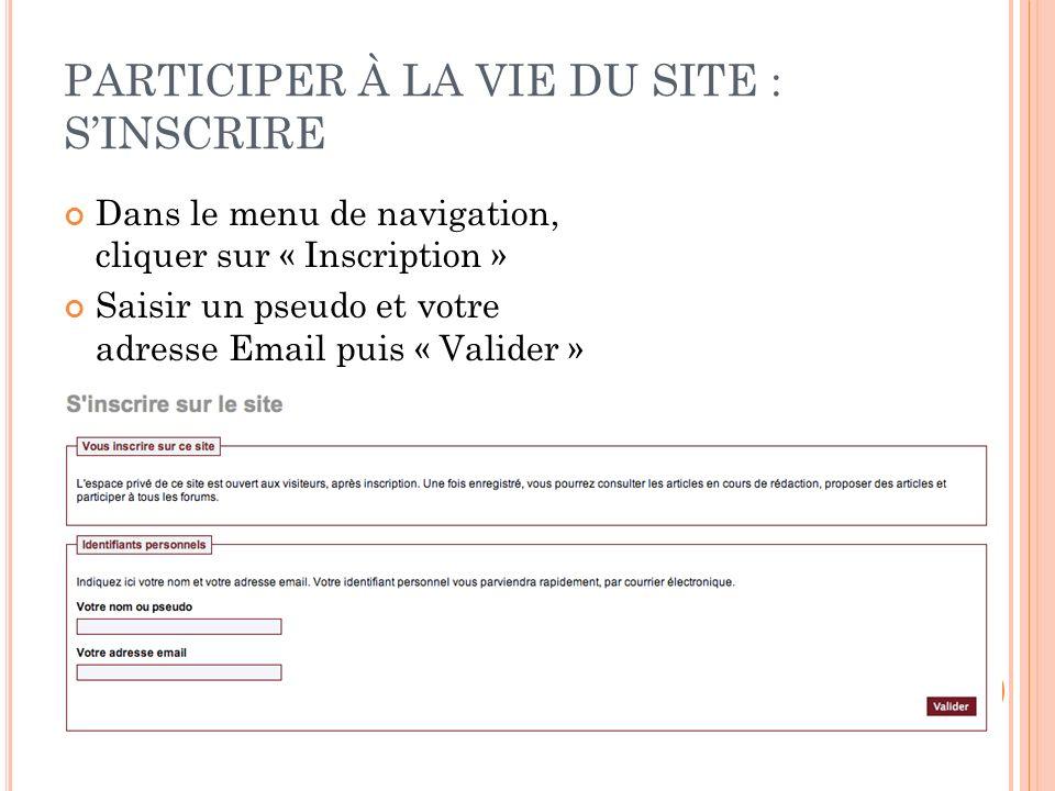 PARTICIPER À LA VIE DU SITE : SINSCRIRE Dans le menu de navigation, cliquer sur « Inscription » Saisir un pseudo et votre adresse Email puis « Valider »