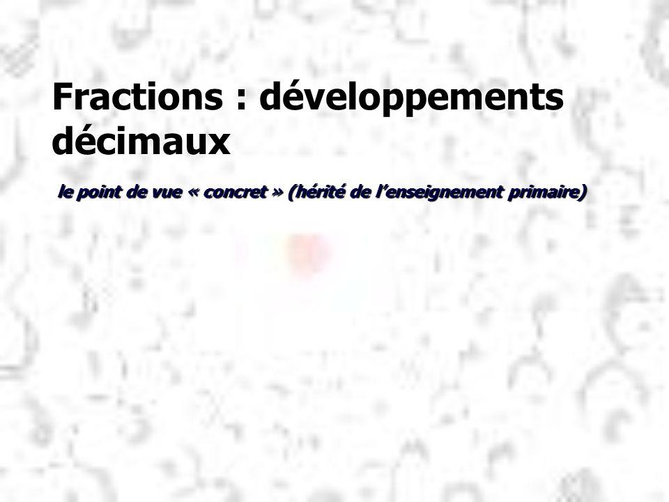 Fractions : développements décimaux le point de vue « concret » (hérité de lenseignement primaire)