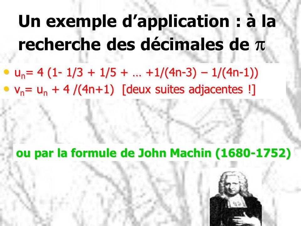 Un exemple dapplication : à la recherche des décimales de p u n = 4 (1- 1/3 + 1/5 + … +1/(4n-3) – 1/(4n-1)) u n = 4 (1- 1/3 + 1/5 + … +1/(4n-3) – 1/(4
