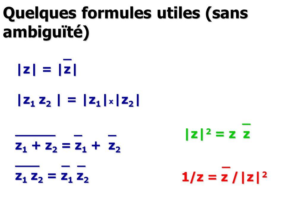 Quelques formules utiles (sans ambiguïté) _ |z| = |z| |z 1 z 2 | = |z 1 | x |z 2 | _____ _ _ z 1 + z 2 = z 1 + z 2 ___ _ _ z 1 z 2 = z 1 z 2 _ 1/z = z