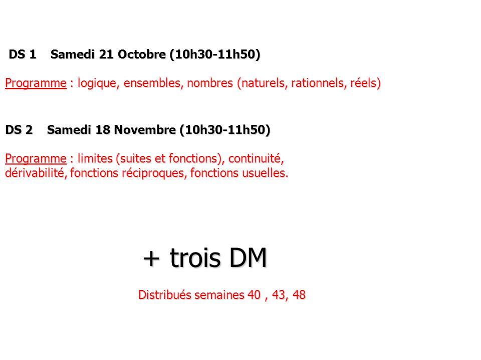 DS 1 Samedi 21 Octobre (10h30-11h50) DS 1 Samedi 21 Octobre (10h30-11h50) Programme : logique, ensembles, nombres (naturels, rationnels, réels) DS 2 S