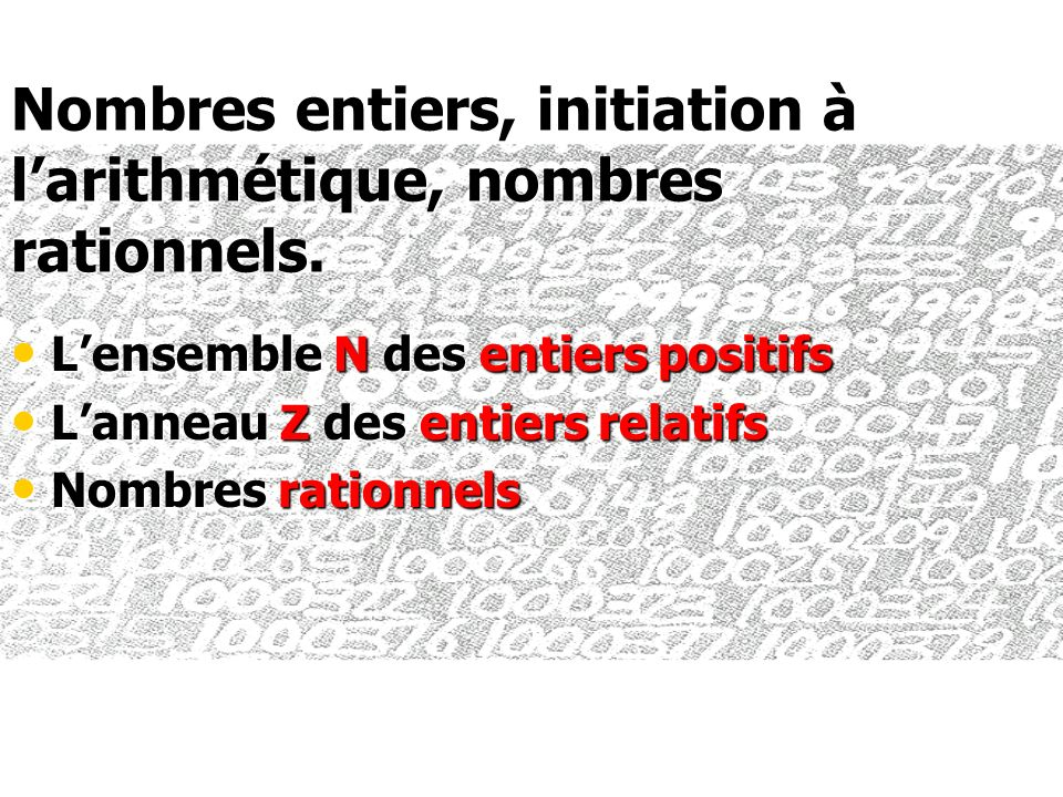 Nombres entiers, initiation à larithmétique, nombres rationnels.