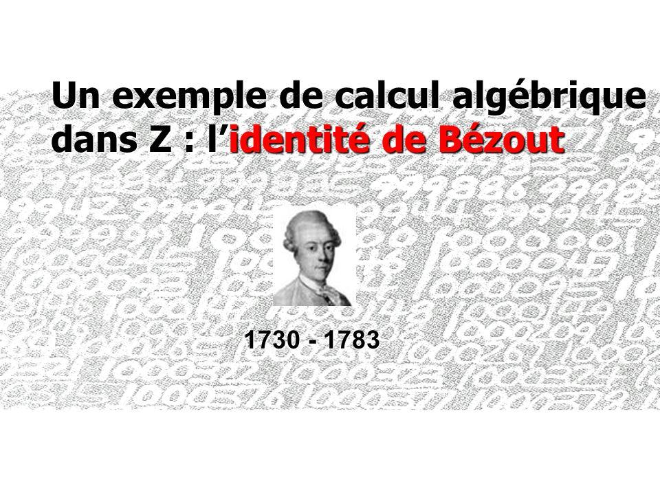 Un exemple de calcul algébrique dans Z : lidentité de Bézout 1730 - 1783