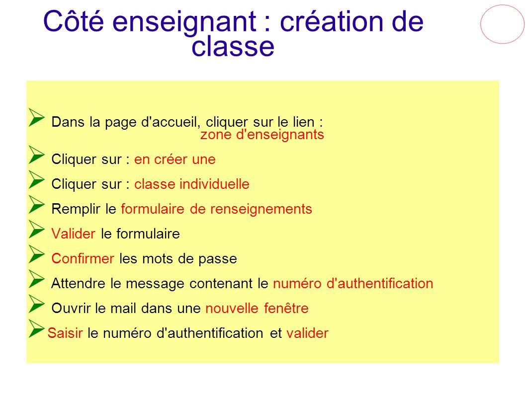 Côté enseignant : création de classe Dans la page d'accueil, cliquer sur le lien : zone d'enseignants Cliquer sur : en créer une Cliquer sur : classe
