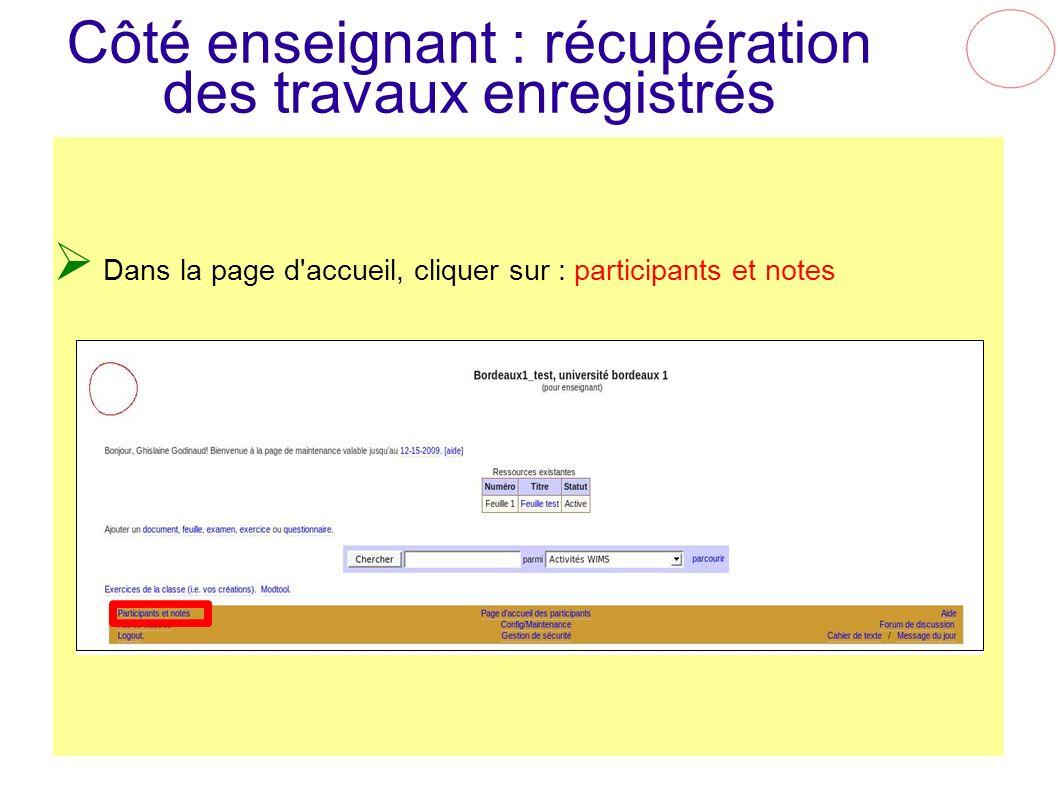 Côté enseignant : récupération des travaux enregistrés Dans la page d'accueil, cliquer sur : participants et notes