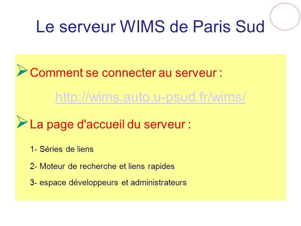 Le serveur WIMS de Paris Sud Comment se connecter au serveur : http://wims.auto.u-psud.fr/wims/ La page d'accueil du serveur : 1- Séries de liens 2- M