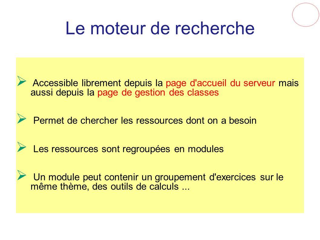 Le moteur de recherche Accessible librement depuis la page d'accueil du serveur mais aussi depuis la page de gestion des classes Permet de chercher le