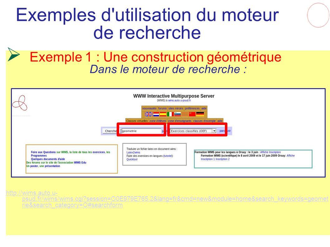 Exemples d'utilisation du moteur de recherche Exemple 1 : Une construction géométrique Dans le moteur de recherche : http://wims.auto.u- psud.fr/wims/