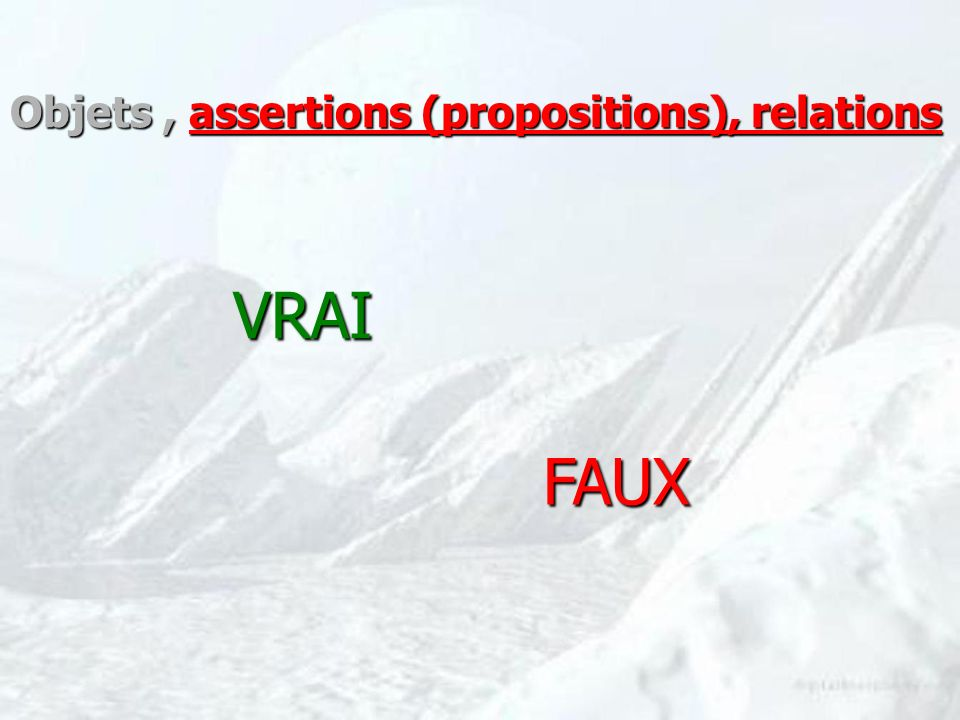 VRAI FAUX Objets, assertions (propositions), relations