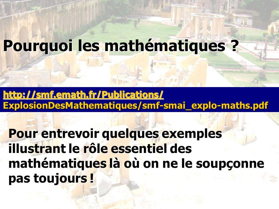 http://smf.emath.fr/Publications/ ExplosionDesMathematiques/smf-smai_explo-maths.pdf Pourquoi les mathématiques ? Pour entrevoir quelques exemples ill