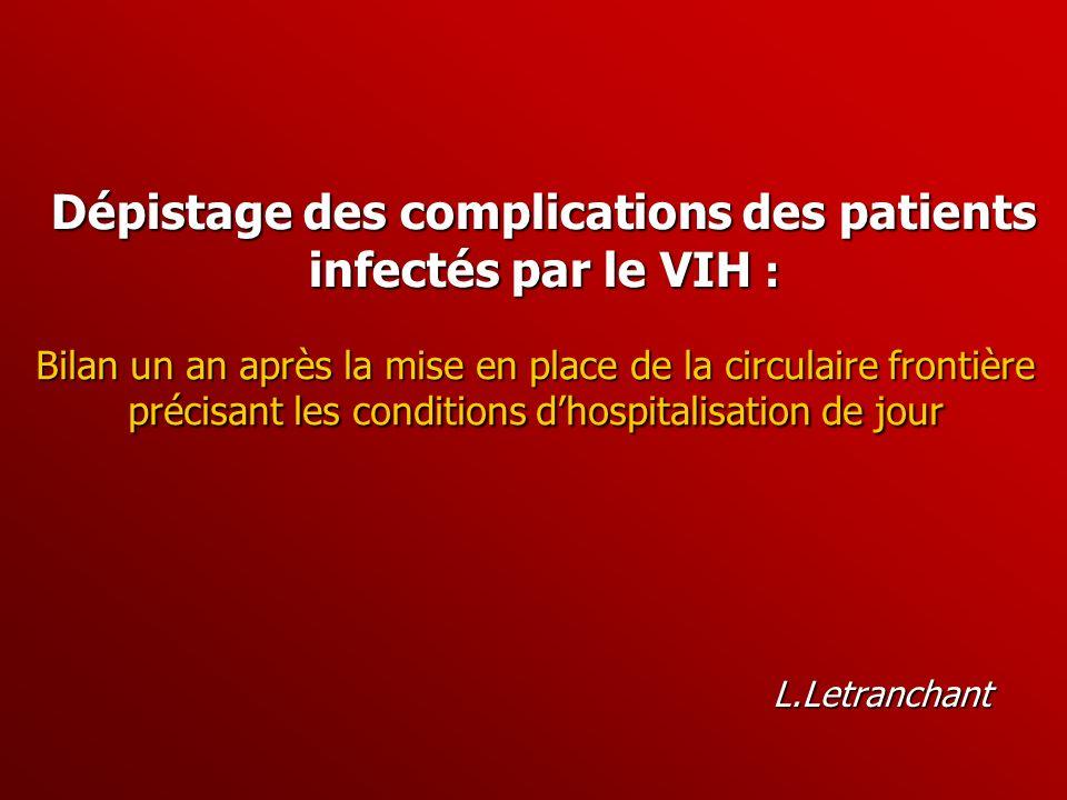 Dépistage des complications des patients infectés par le VIH : L.Letranchant Bilan un an après la mise en place de la circulaire frontière précisant l
