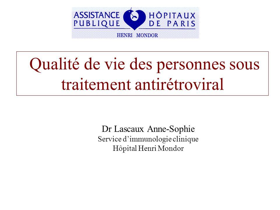 Qualité de vie des personnes sous traitement antirétroviral Dr Lascaux Anne-Sophie Service dimmunologie clinique Hôpital Henri Mondor