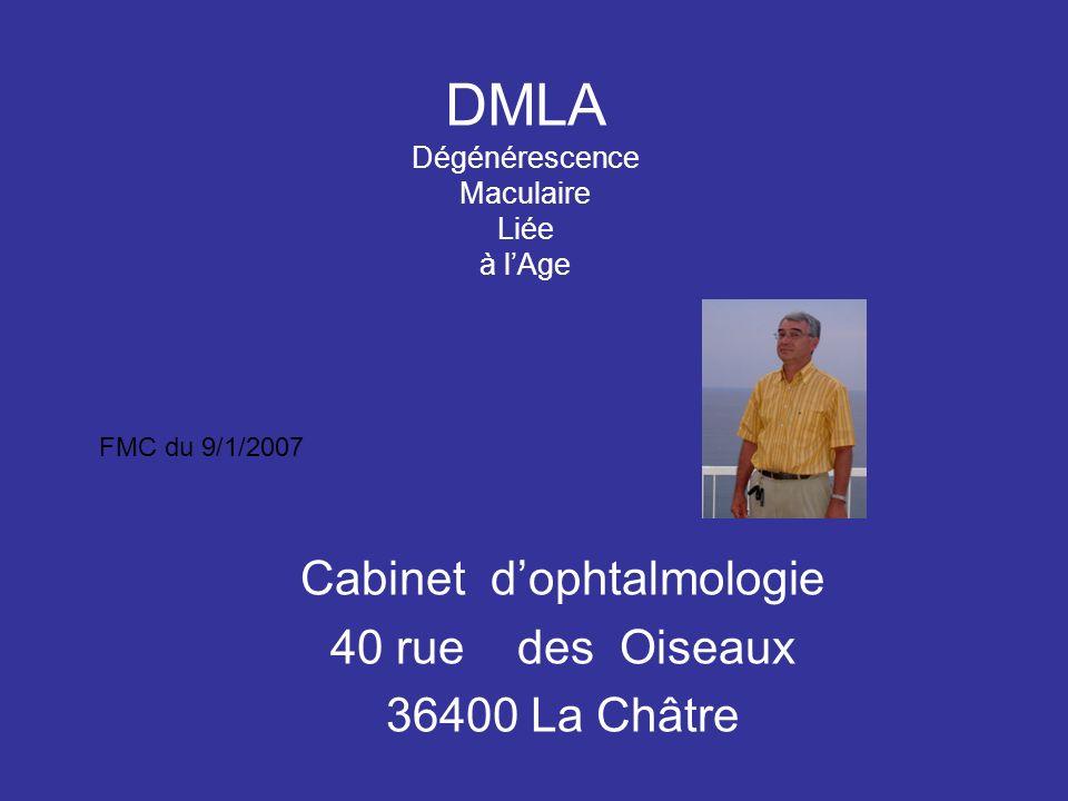 DMLA Dégénérescence Maculaire Liée à lAge Cabinet dophtalmologie 40 rue des Oiseaux 36400 La Châtre FMC du 9/1/2007