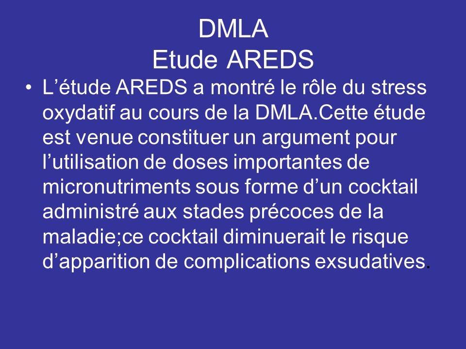 DMLA Etude AREDS Létude AREDS a montré le rôle du stress oxydatif au cours de la DMLA.Cette étude est venue constituer un argument pour lutilisation d