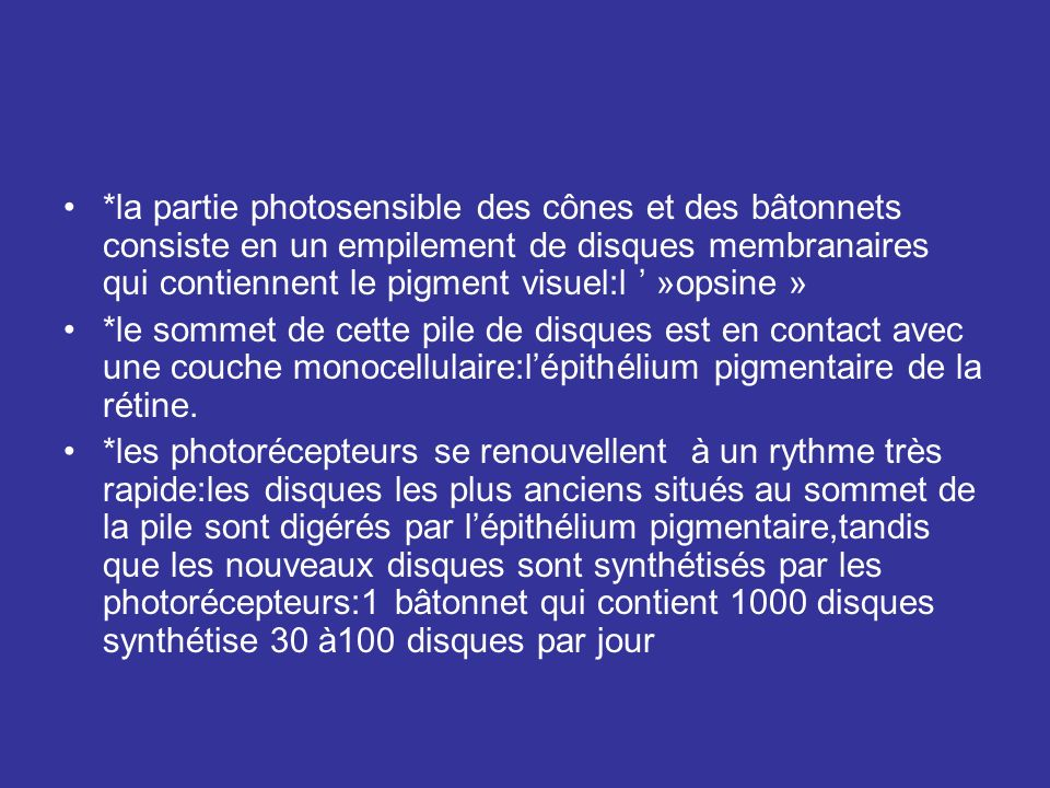 *la partie photosensible des cônes et des bâtonnets consiste en un empilement de disques membranaires qui contiennent le pigment visuel:l »opsine » *l