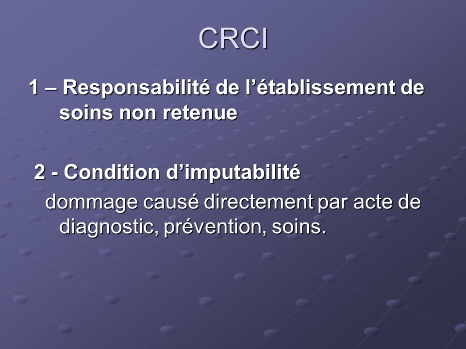 CRCI 1 – Responsabilité de létablissement de soins non retenue 2 - Condition dimputabilité 2 - Condition dimputabilité dommage causé directement par acte de diagnostic, prévention, soins.