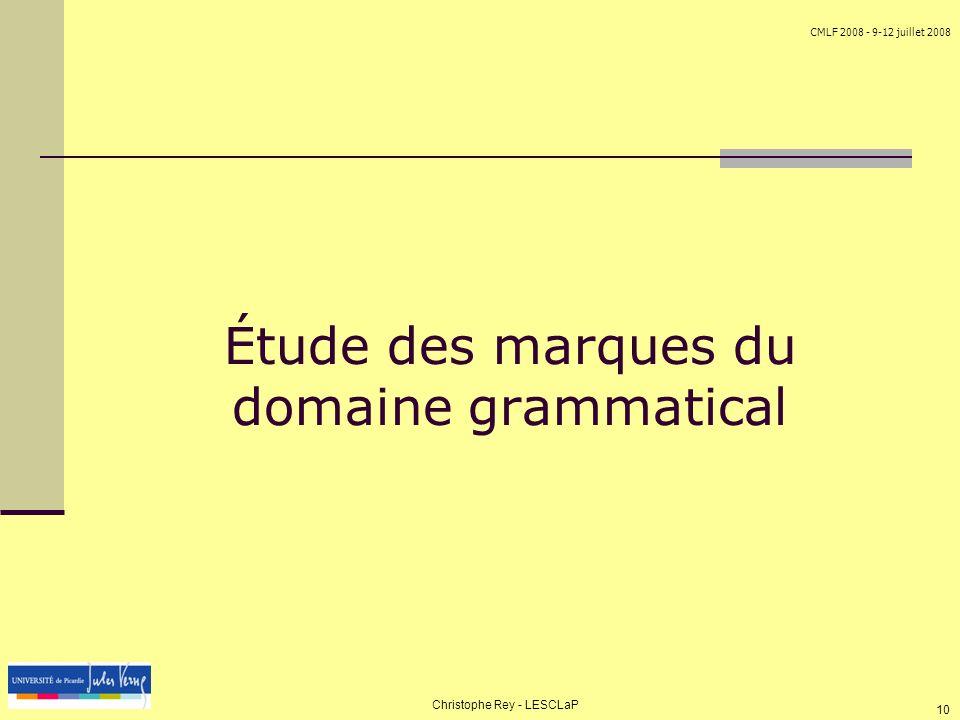 CMLF 2008 - 9-12 juillet 2008 Christophe Rey - LESCLaP 10 Étude des marques du domaine grammatical