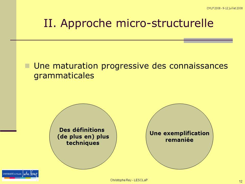 CMLF 2008 - 9-12 juillet 2008 Christophe Rey - LESCLaP 12 II. Approche micro-structurelle Une maturation progressive des connaissances grammaticales D