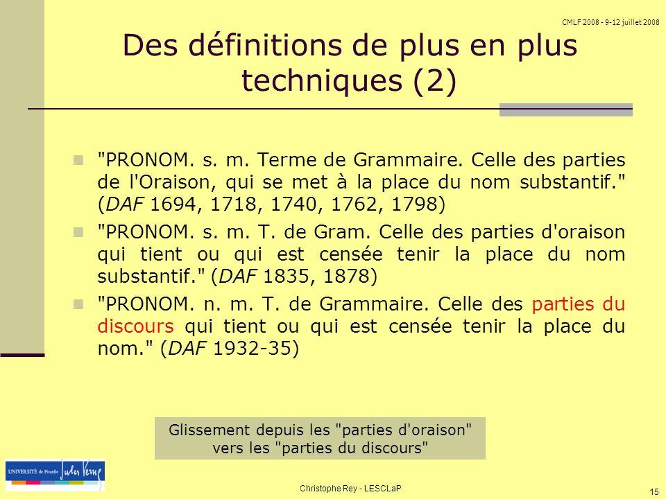 CMLF 2008 - 9-12 juillet 2008 Christophe Rey - LESCLaP 15 Des définitions de plus en plus techniques (2)